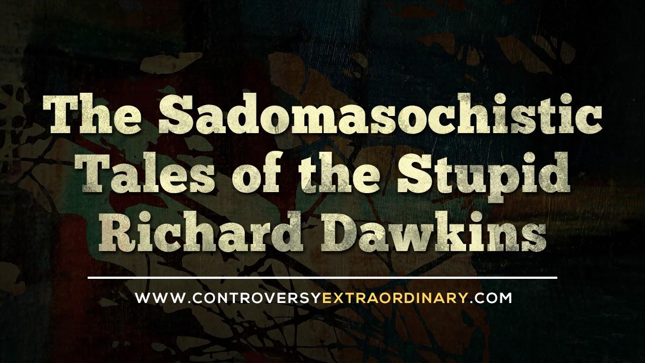 The Sadomasochistic Tales of the Stupid Richard Dawkins