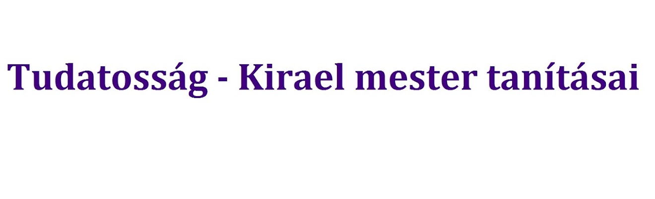 Tudatosság - Kirael mester tanításai