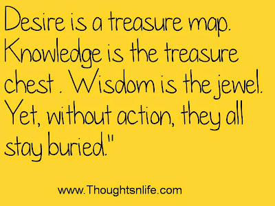 Thoughtsandlife: Desire is a treasure map