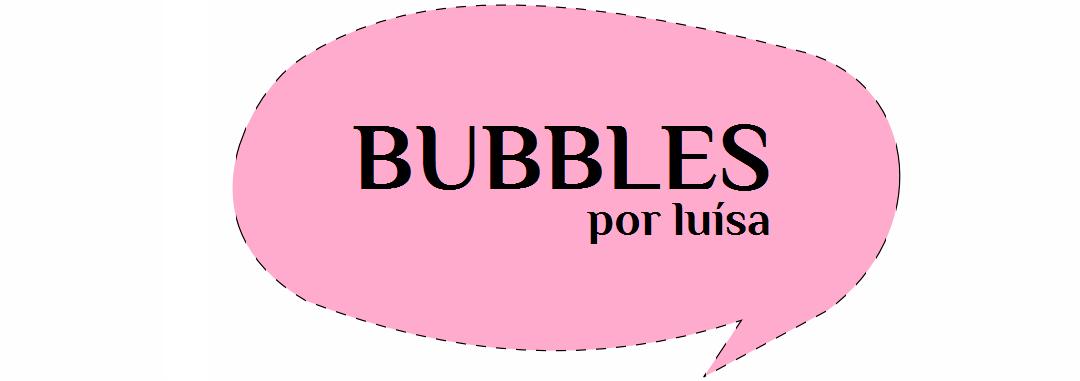 Bubbles, por luísa