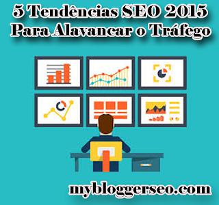 5 Tendências SEO 2015 para alavancar o tráfego do seu blog