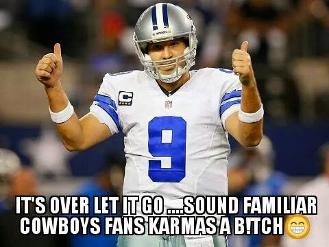 It's over let it go... sound familiar cowboys fans karmas a bitch