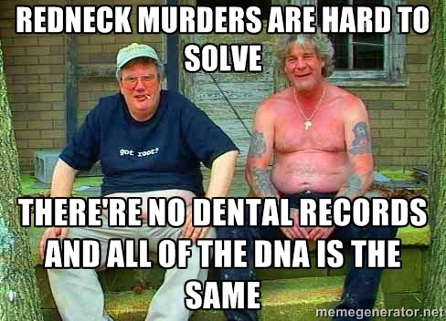 Music Redneck+murders+are+hard+to+solve+dr+heckle+funny+wtf+memes