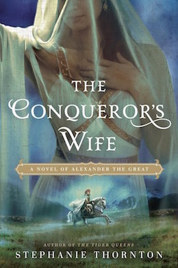 The Conqueror's Wife: A Novel of Alexander the Great by Stephanie Thornton