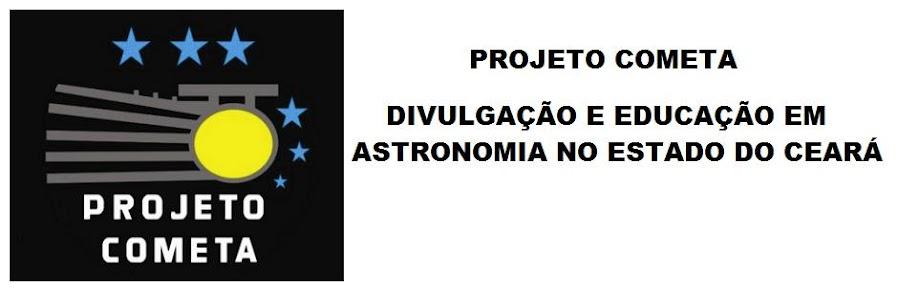 Projeto Cometa: Divulgação e Educação em Astronomia no Estado do Ceará