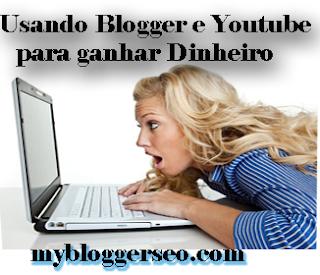 usando-o-blogger-e-youtube-para-ganhar-dinheiro