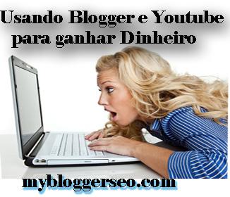 Usando o Blogger e Youtube para ganhar dinheiro