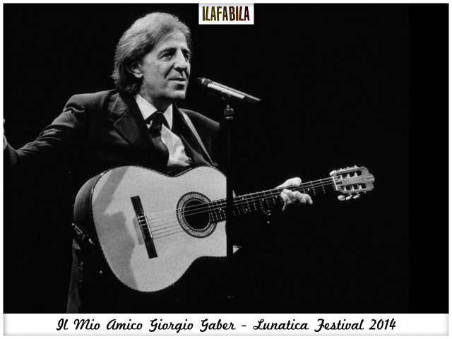 Il Mio Amico Giorgio Gaber - Lunatica Festival 2014 - Pontremoli -  #lunaticando