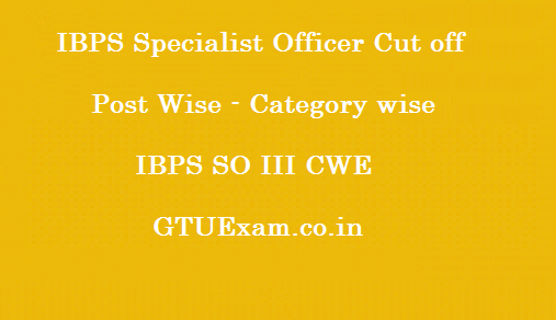 [Cut-off] IBPS SO III - Section Wise - Category Wise - Post Wise Cut Off Marks