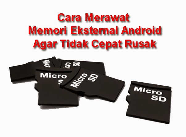 Cara Merawat Micro SD Android Agar Tidak Cepat Rusak