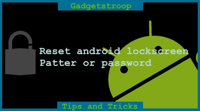how to unlock/reset android lockscreen pattern or pin