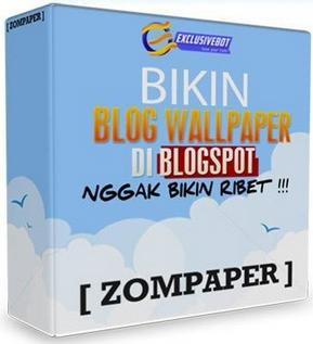 ZOMPAPER BIKIN BLOG WALLPAPER DI BLOGSPOT