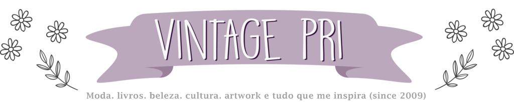 Vintage Pri – Moda, Livros, Beleza, Cultura Retrô e Tudo que me inspira!