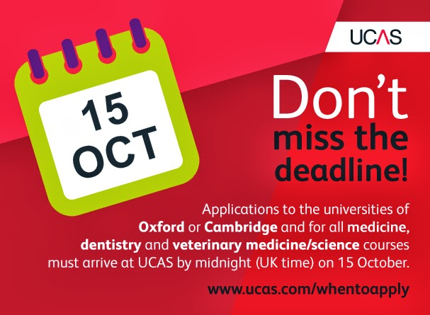 Applications to the universities of Oxford and Cambridge and for all medicine, dentistry and veterinary medicine/science courses must arrive at UCAS by midnight (UK time) on 15 Oct.