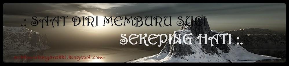 .:  SAAT DIRI MEMBURU SUCI SEKEPING HATI  :.