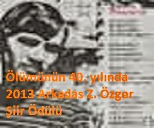 Ölümünün 40. yılında Arkadas Z. Özger Şiir Ödülü 2013