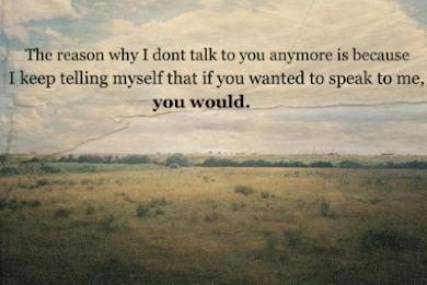 Porque si quisieras hablar conmigo, lo harías.