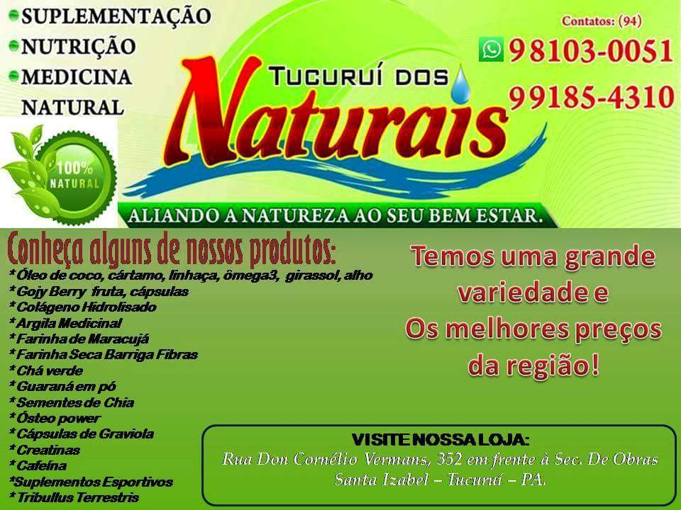 Tucuruí dos Naturais - Pedidos: (94) 9803-0051 (zap) - 99185-4310