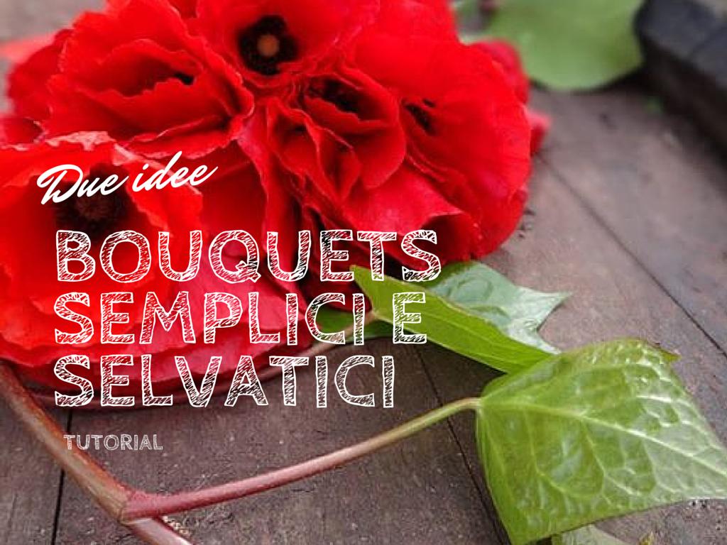 Tempo di Festa Blog: Bouquets semplici e selvatici - Due Idee