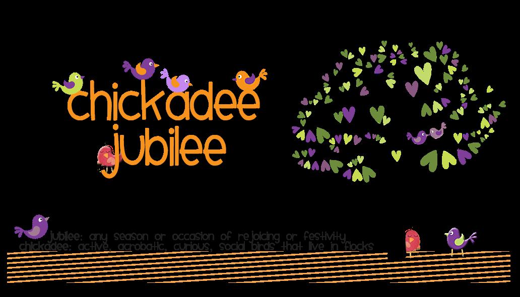 Chickadee Jubilee