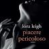 """Anteprima 24 aprile: """"Piacere pericoloso"""" di Lora Leigh"""