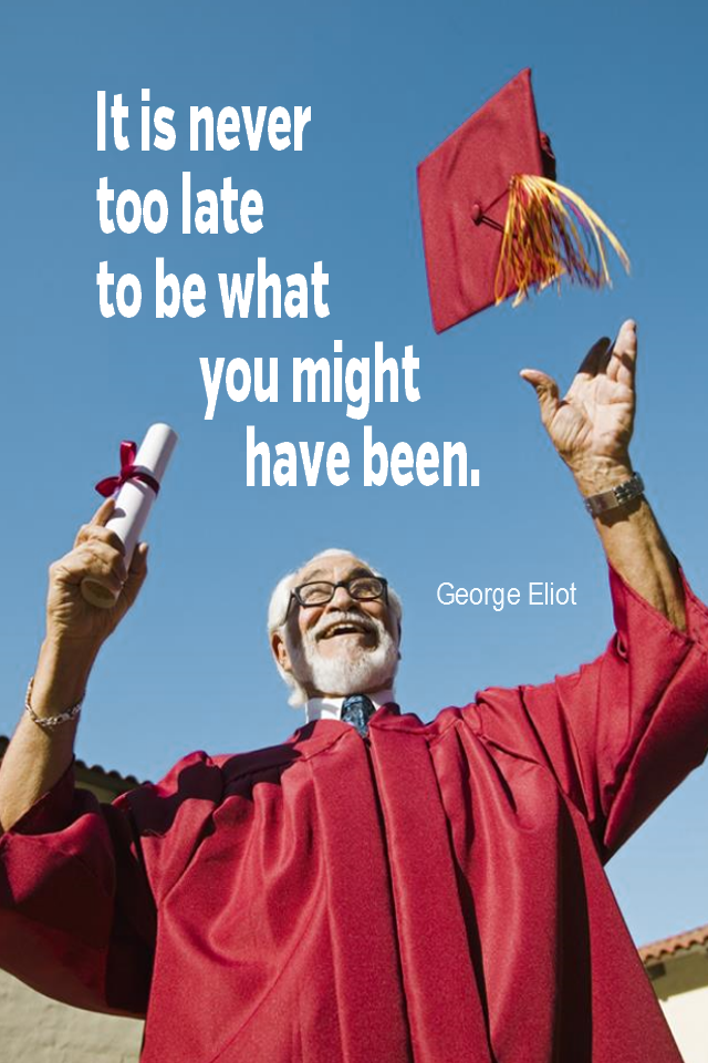 visual quote - image quotation for SELF-IMPROVEMENT - It is never too late to be what you might have been. – George Eliot