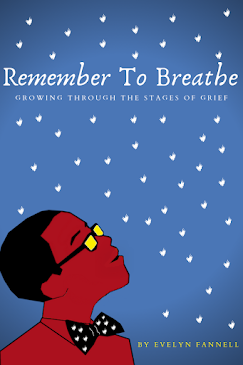 Remember to Breathe: Growing Through the Stages of Grief by Evelyn Fannell