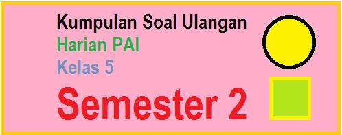 download soal pai kelas 5 ktsp semester 2 mid genap 2015