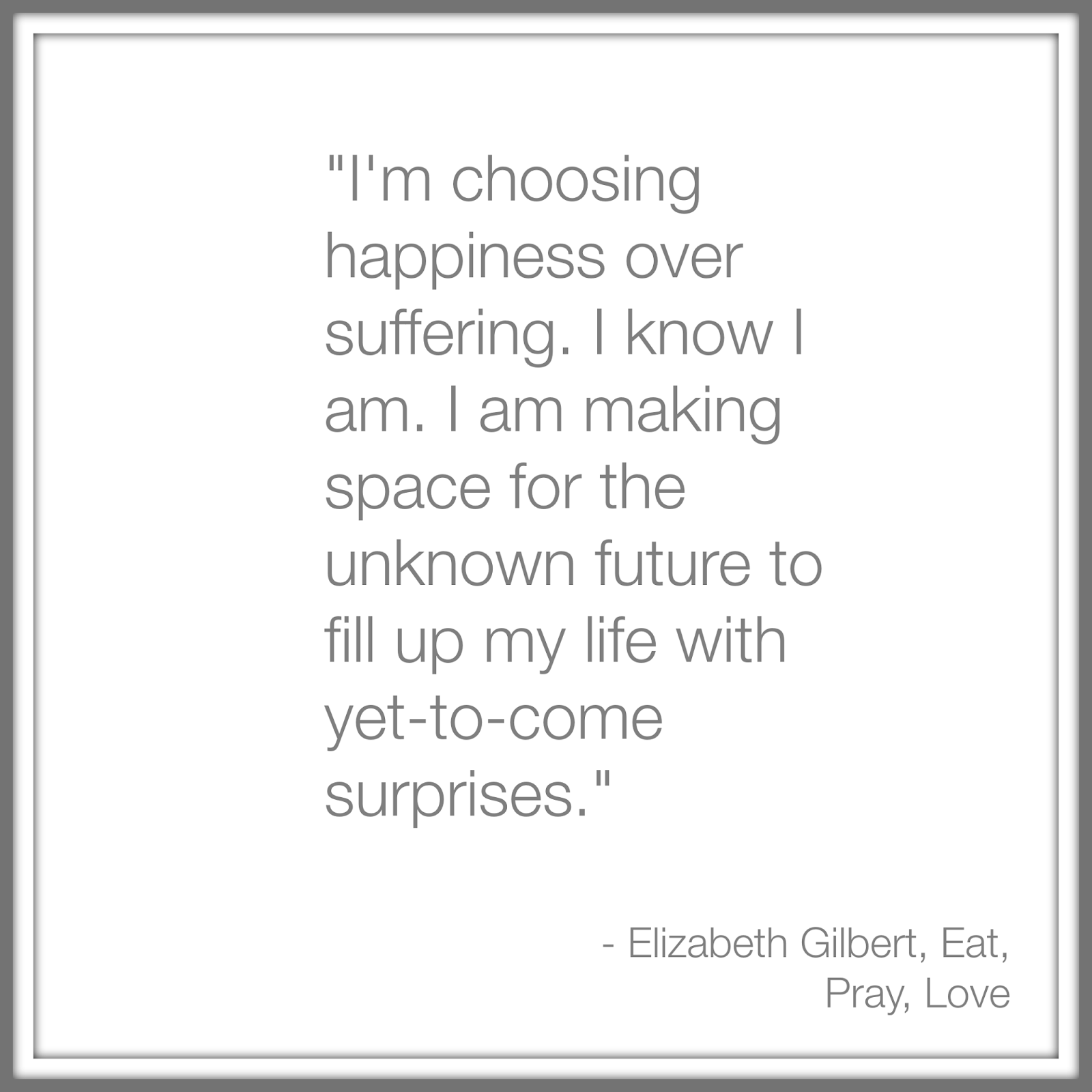 Elizabeth Gilbert's quote about happiness Mommy on the Spot