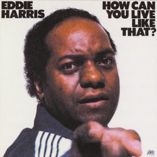 Eddie Harris, How Can You Live Like That?