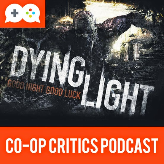 Co-Op Critics: Dying Light