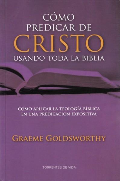 Cómo Predicar de Cristo Usando Toda la Biblia (Completo) - Graeme Goldsworthy