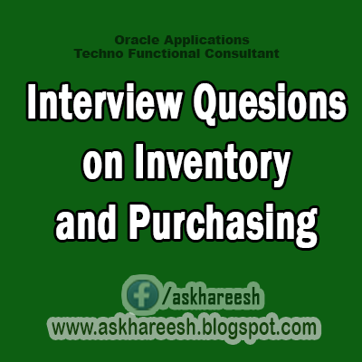 Interview Questions On Inventory and Purchasing, AskHareesh Blog for OracleApps