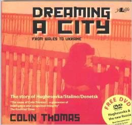 http://www.amazon.co.uk/Dreaming-City-Ukraine-Hughesovka-Stalino/dp/1847711243