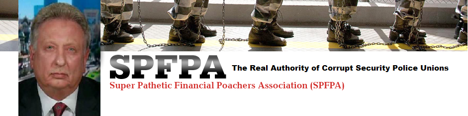 SPFPA the Real Authority of Corrupt Security Police Unions