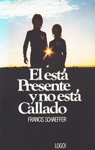 Francis A. Schaeffer-El Está Presente y No Está Callado-