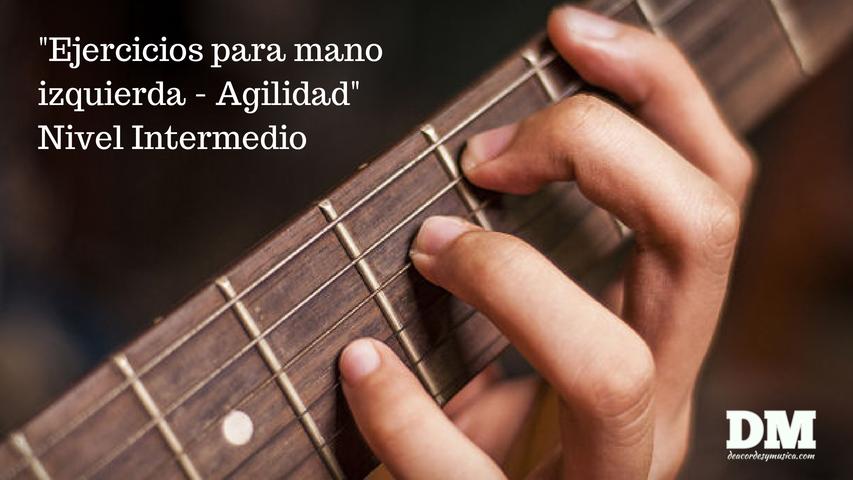 Ejercicios para agilizar dedos de la mano izquierda - Aprender guitarra
