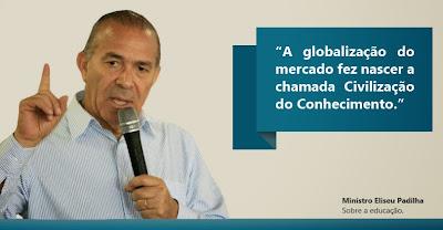 """Ministro Eliseu Padilha - """"A globalização do mercado faz nascera chamada civilização do conhecimento""""."""