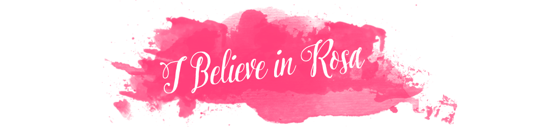 I Believe In Rosa