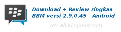 Download dan review ringkas bbm versi baru (2.9.0.45) rev-all.blogspot.com