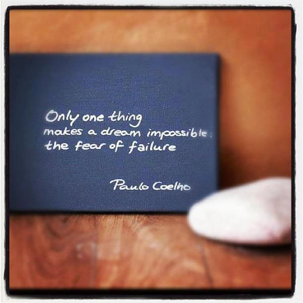 Only one thing makes a dream impossible: the fear of failure.
