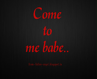 Come to me babe..