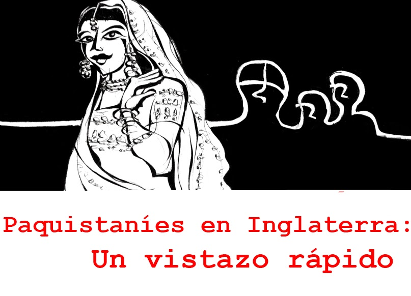 http://plumaentrometida.blogspot.co.uk/2014/01/paquistanies-en-inglaterra-parte-i-un.html