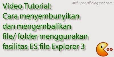 video tutorial - cara menyembunyikan dan mengembalikan file dan folder menggunakan es explorer