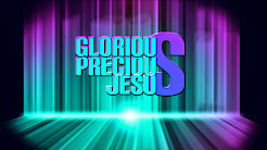 Precious, Glorious Jesus - Love Him