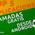 TOP 5 Apps para hacer llamadas gratuitas desde Android