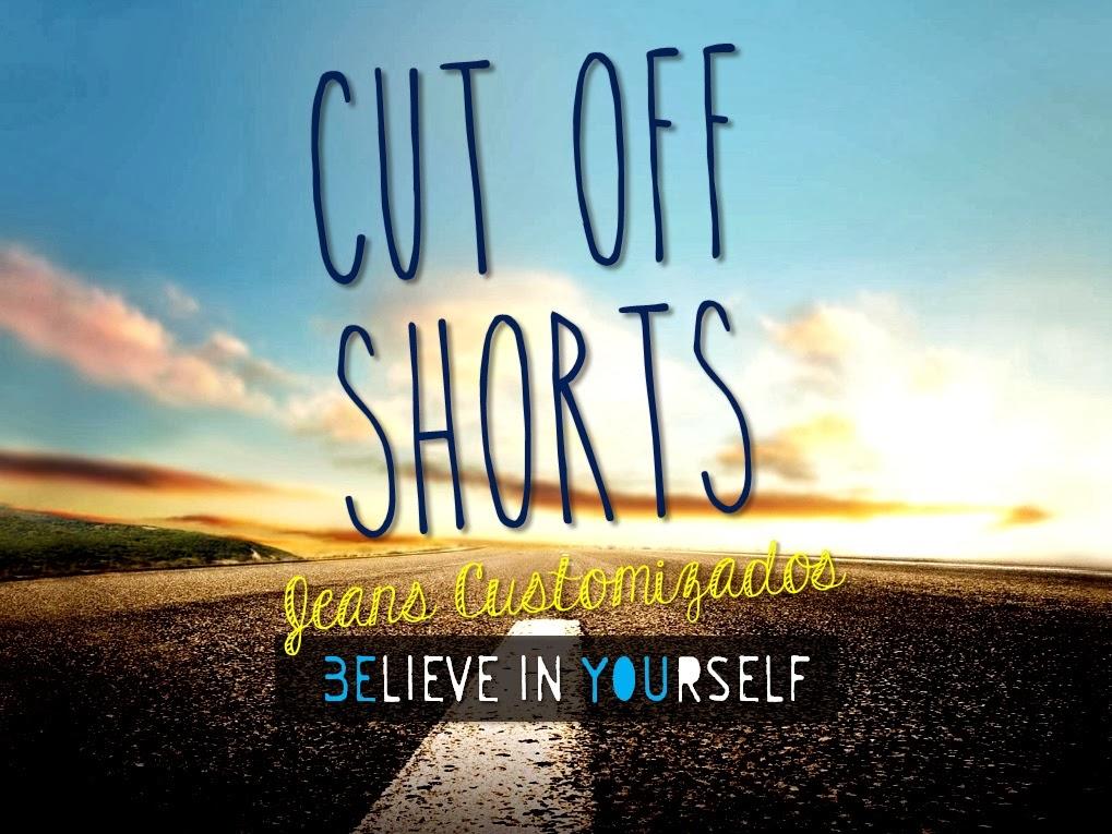 Cut Off Shorts: Jeans Customizados
