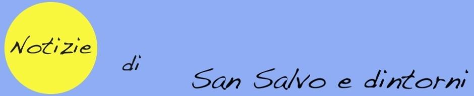 NOTIZIE DI SAN SALVO E DINTORNI