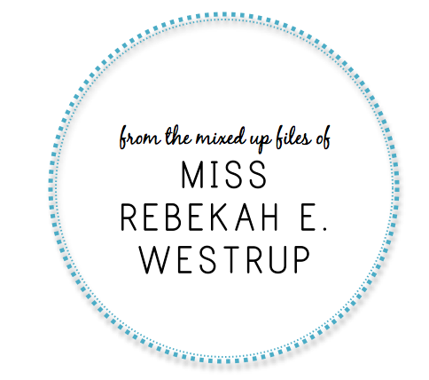 From the Mixed Up Files of Ms. Rebekah E. Westrup