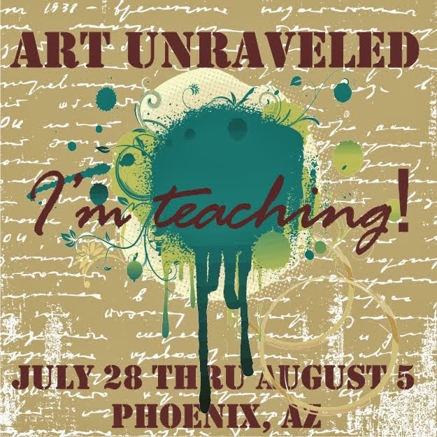 I'm teaching at Art Unraveled In August